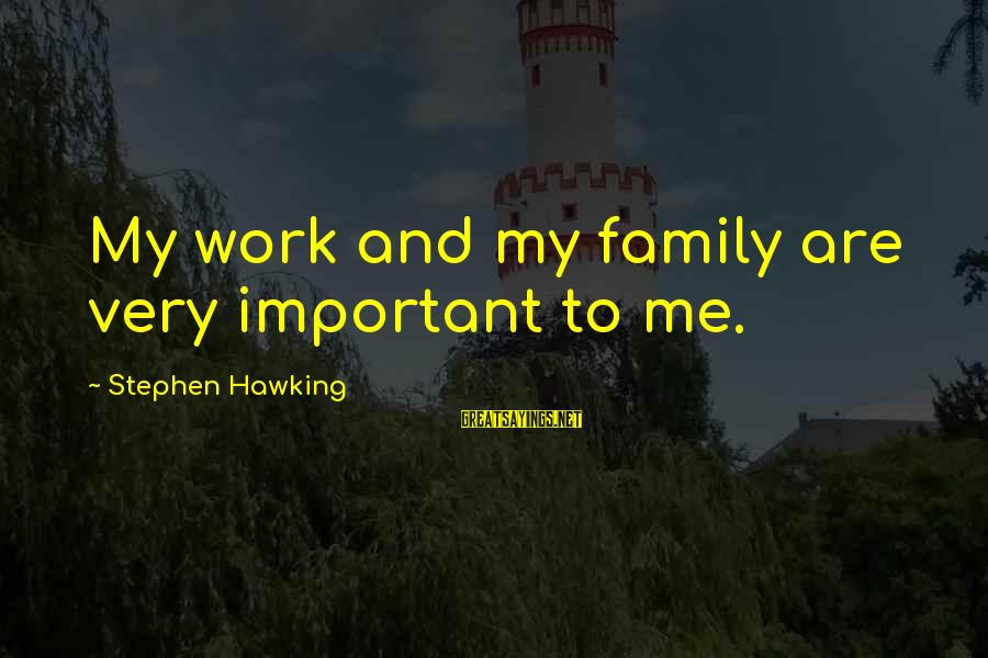 Work More Important Than Family Sayings By Stephen Hawking: My work and my family are very important to me.