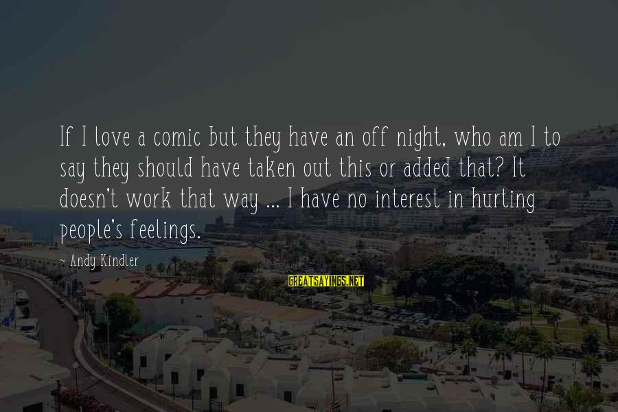 Work Night Out Sayings By Andy Kindler: If I love a comic but they have an off night, who am I to
