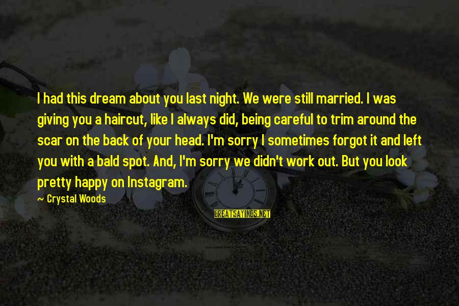 Work Night Out Sayings By Crystal Woods: I had this dream about you last night. We were still married. I was giving