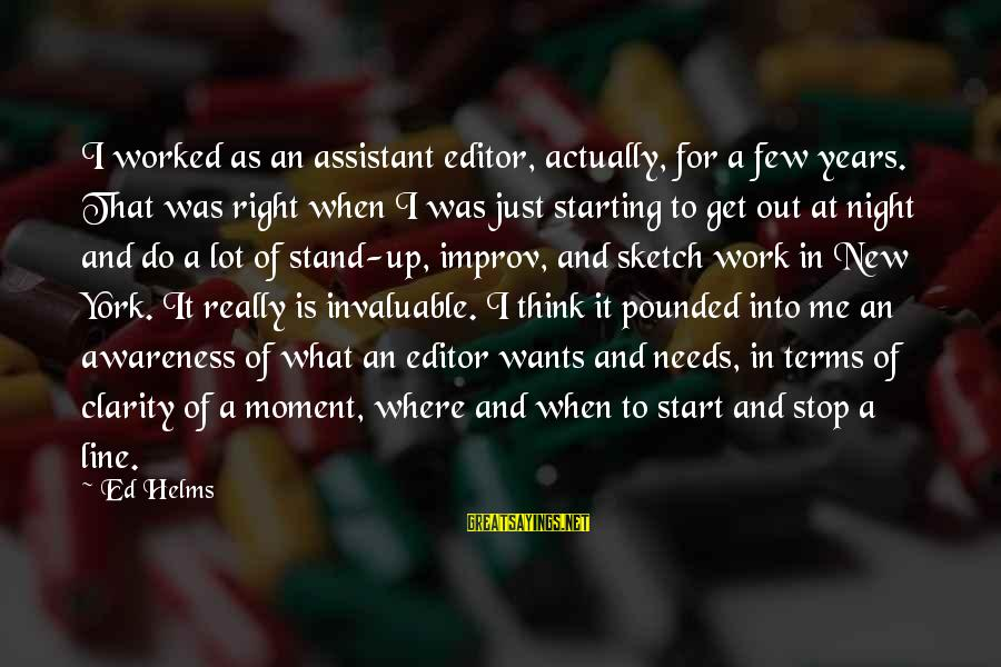 Work Night Out Sayings By Ed Helms: I worked as an assistant editor, actually, for a few years. That was right when