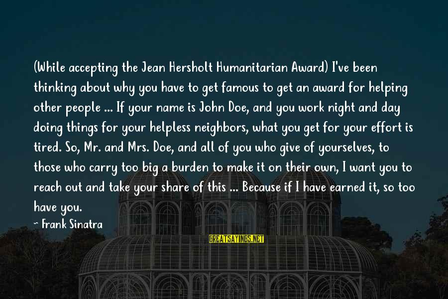 Work Night Out Sayings By Frank Sinatra: (While accepting the Jean Hersholt Humanitarian Award) I've been thinking about why you have to