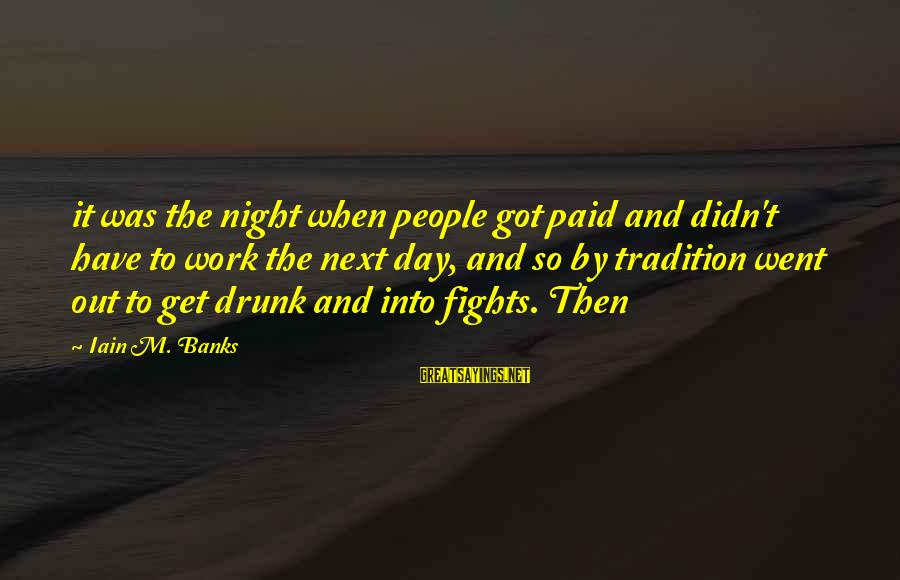 Work Night Out Sayings By Iain M. Banks: it was the night when people got paid and didn't have to work the next