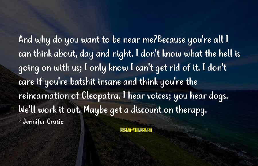 Work Night Out Sayings By Jennifer Crusie: And why do you want to be near me?Because you're all I can think about,