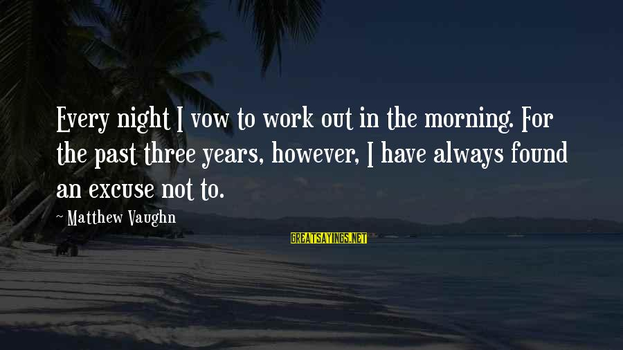 Work Night Out Sayings By Matthew Vaughn: Every night I vow to work out in the morning. For the past three years,
