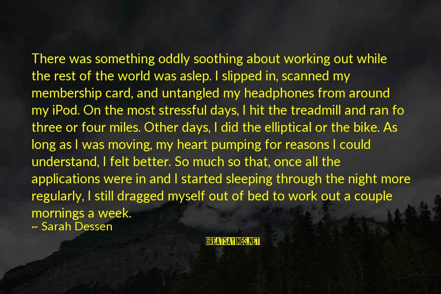 Work Night Out Sayings By Sarah Dessen: There was something oddly soothing about working out while the rest of the world was