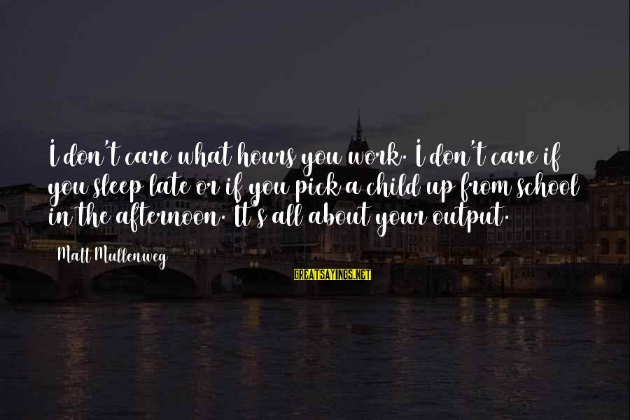 Work Output Sayings By Matt Mullenweg: I don't care what hours you work. I don't care if you sleep late or