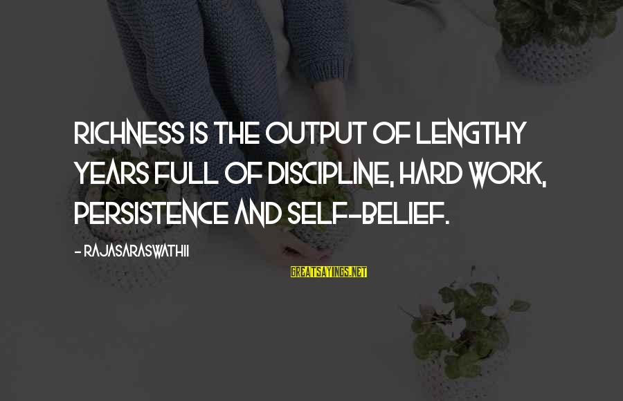Work Output Sayings By Rajasaraswathii: Richness is the output of lengthy years full of discipline, hard work, persistence and Self-Belief.