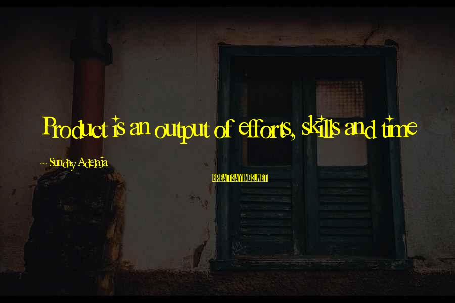 Work Output Sayings By Sunday Adelaja: Product is an output of efforts, skills and time