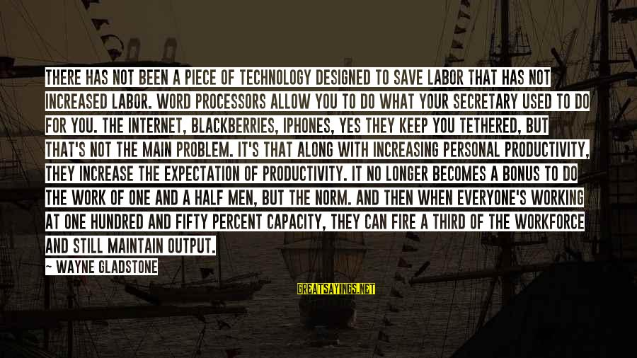 Work Output Sayings By Wayne Gladstone: There has not been a piece of technology designed to save labor that has not