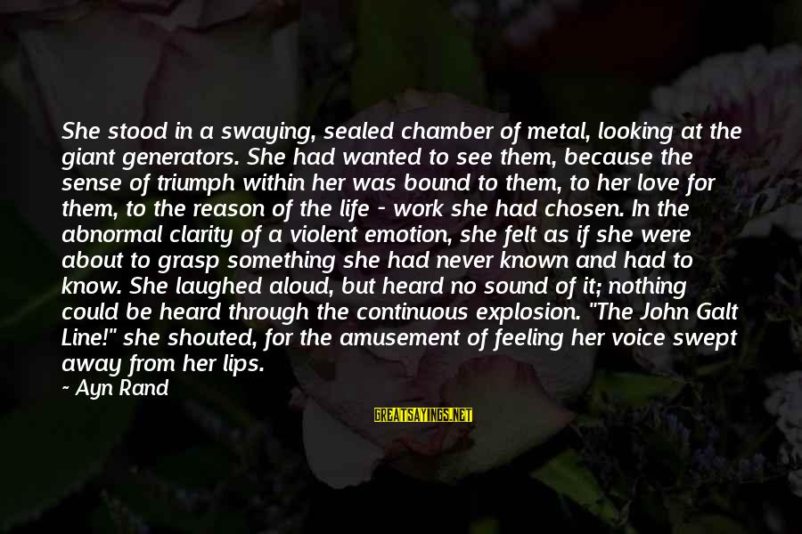 Work Through Love Sayings By Ayn Rand: She stood in a swaying, sealed chamber of metal, looking at the giant generators. She