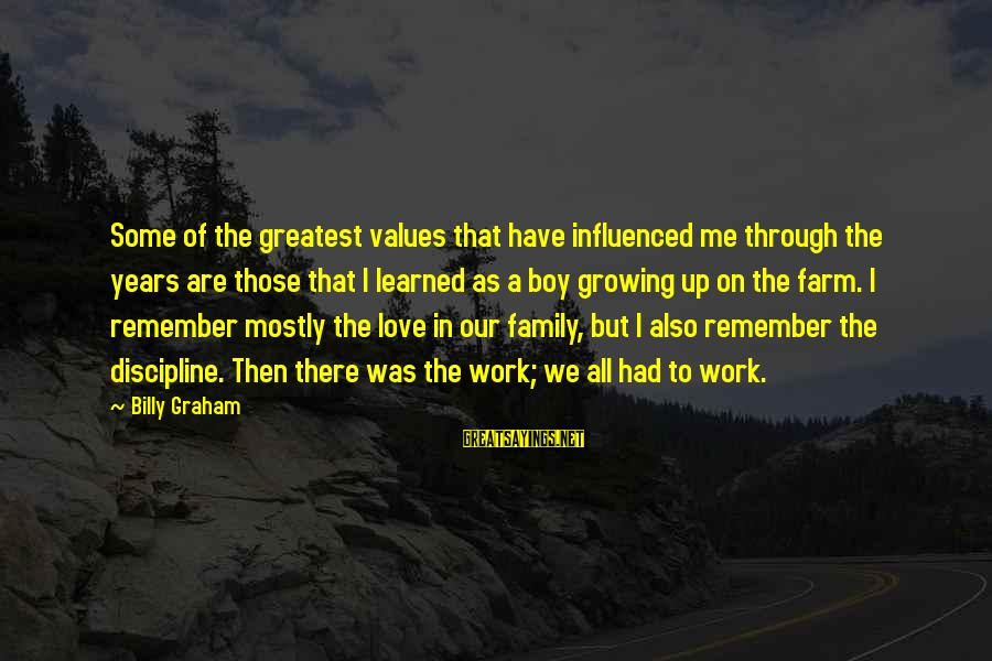 Work Through Love Sayings By Billy Graham: Some of the greatest values that have influenced me through the years are those that