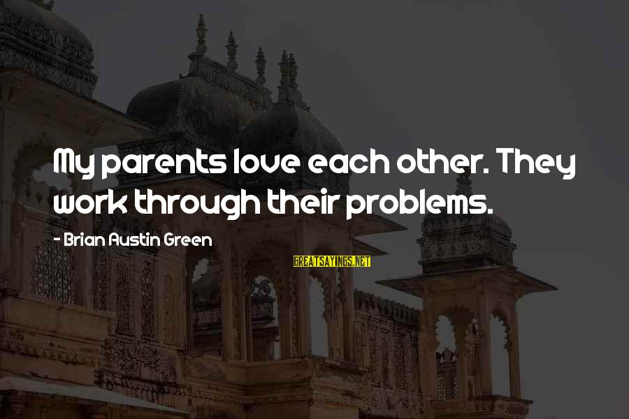 Work Through Love Sayings By Brian Austin Green: My parents love each other. They work through their problems.