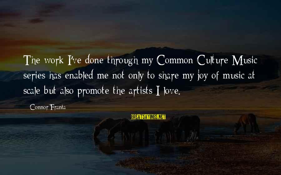Work Through Love Sayings By Connor Franta: The work I've done through my Common Culture Music series has enabled me not only