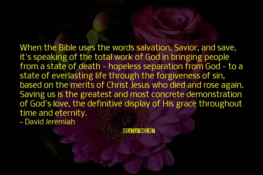 Work Through Love Sayings By David Jeremiah: When the Bible uses the words salvation, Savior, and save, it's speaking of the total