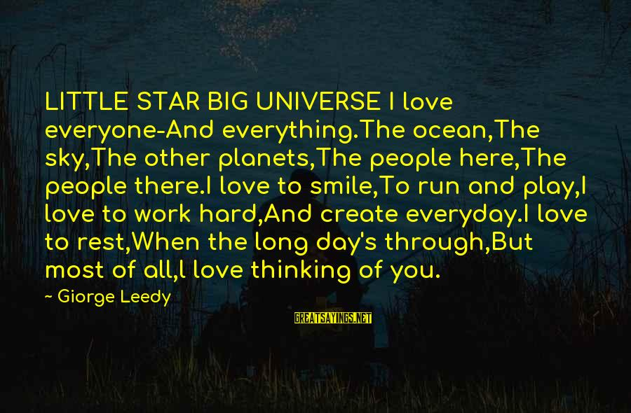 Work Through Love Sayings By Giorge Leedy: LITTLE STAR BIG UNIVERSE I love everyone-And everything.The ocean,The sky,The other planets,The people here,The people