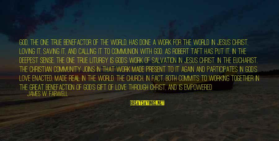 Work Through Love Sayings By James W. Farwell: God, the one true benefactor of the world, has done a work for the world