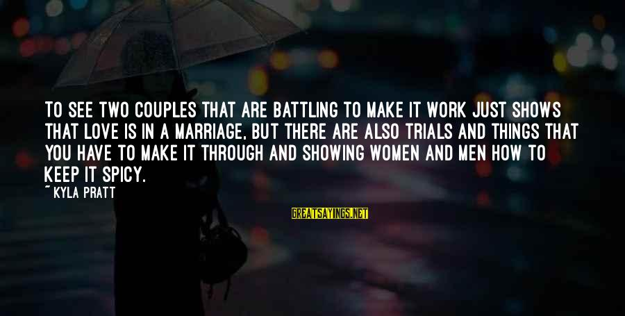 Work Through Love Sayings By Kyla Pratt: To see two couples that are battling to make it work just shows that love