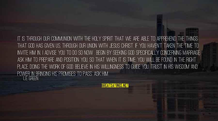 Work Through Love Sayings By L.E. Green: It is through our communion with the Holy Spirit that we are able to apprehend