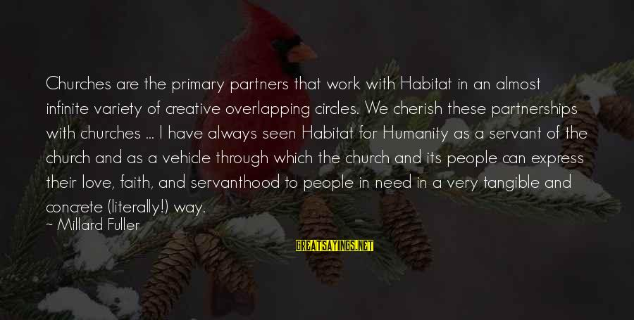 Work Through Love Sayings By Millard Fuller: Churches are the primary partners that work with Habitat in an almost infinite variety of