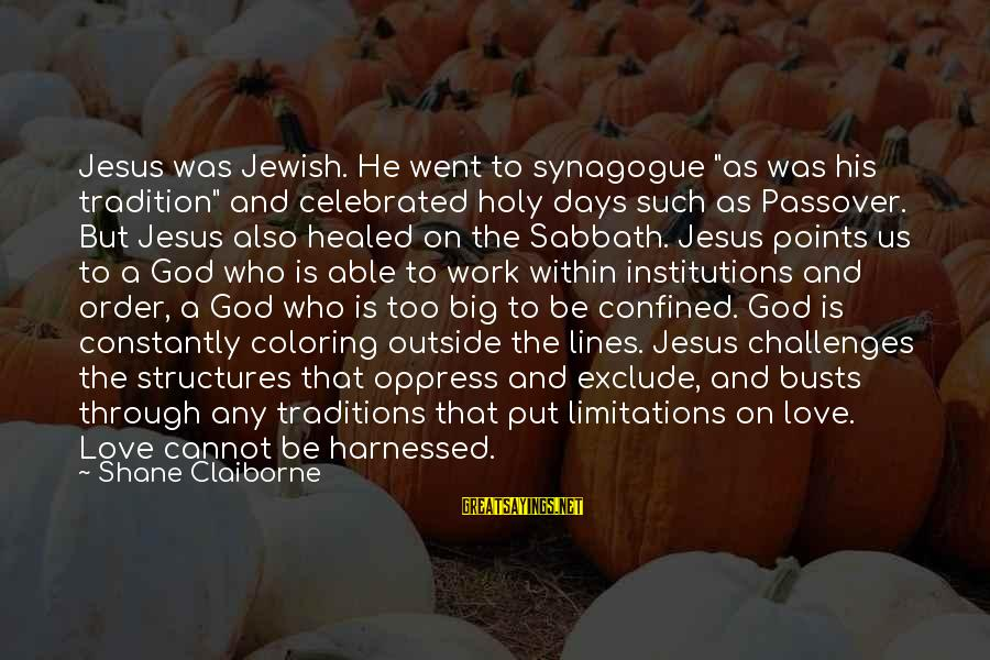 """Work Through Love Sayings By Shane Claiborne: Jesus was Jewish. He went to synagogue """"as was his tradition"""" and celebrated holy days"""