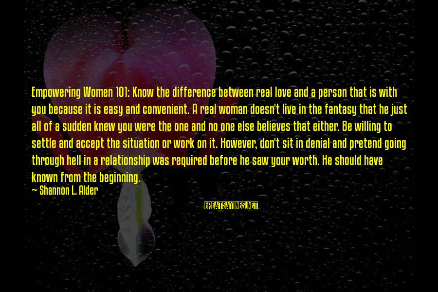 Work Through Love Sayings By Shannon L. Alder: Empowering Women 101: Know the difference between real love and a person that is with