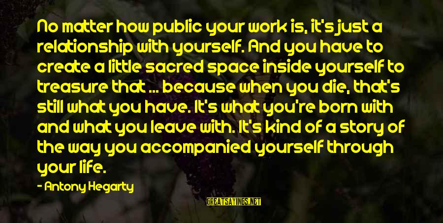 Work Through Relationship Sayings By Antony Hegarty: No matter how public your work is, it's just a relationship with yourself. And you