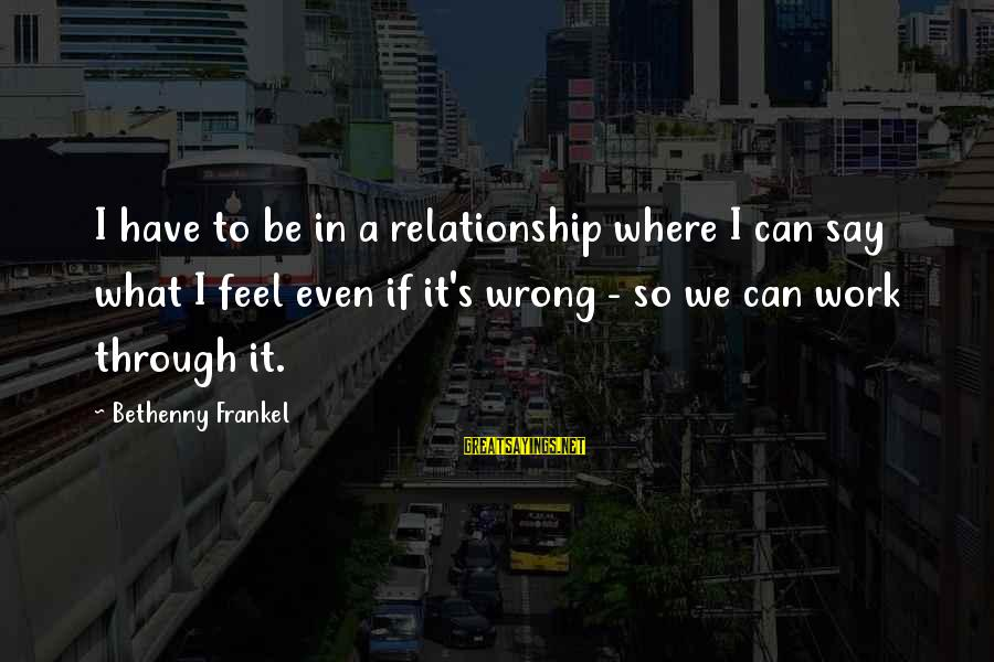 Work Through Relationship Sayings By Bethenny Frankel: I have to be in a relationship where I can say what I feel even
