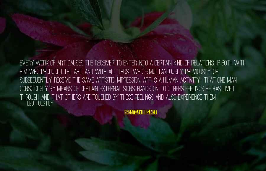Work Through Relationship Sayings By Leo Tolstoy: Every work of art causes the receiver to enter into a certain kind of relationship
