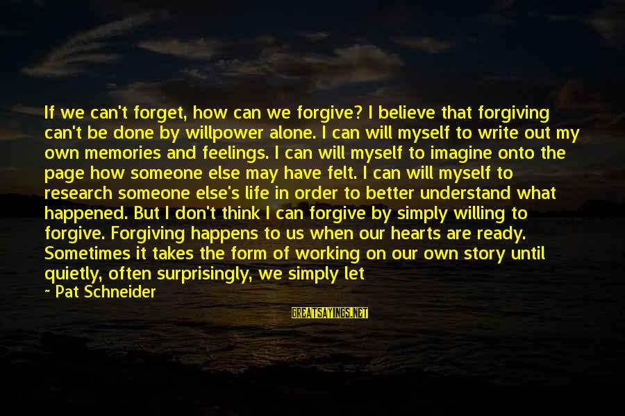 Work Through Relationship Sayings By Pat Schneider: If we can't forget, how can we forgive? I believe that forgiving can't be done