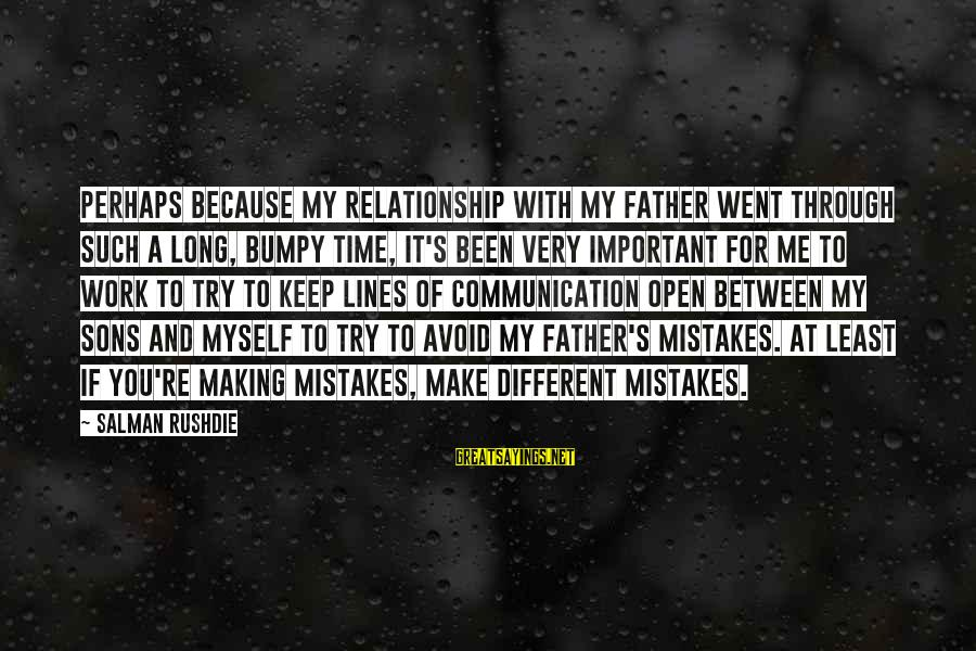 Work Through Relationship Sayings By Salman Rushdie: Perhaps because my relationship with my father went through such a long, bumpy time, it's