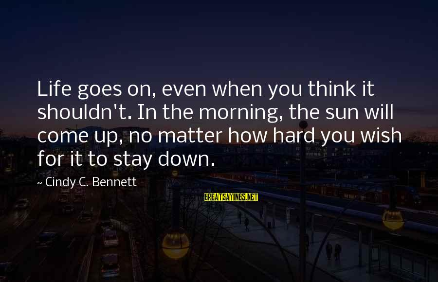 Workaholics Season 4 Episode 6 Sayings By Cindy C. Bennett: Life goes on, even when you think it shouldn't. In the morning, the sun will