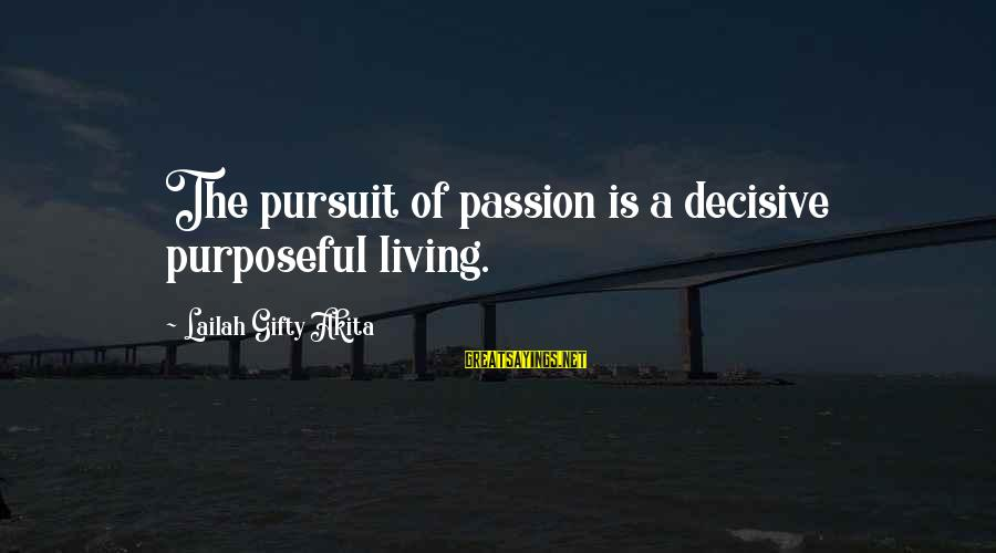Workaholics Season 4 Episode 6 Sayings By Lailah Gifty Akita: The pursuit of passion is a decisive purposeful living.