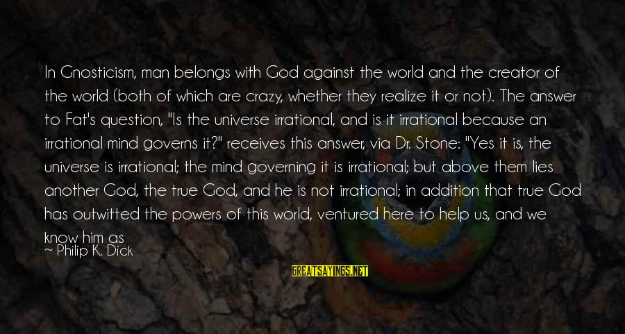 Workaholics Season 4 Episode 6 Sayings By Philip K. Dick: In Gnosticism, man belongs with God against the world and the creator of the world