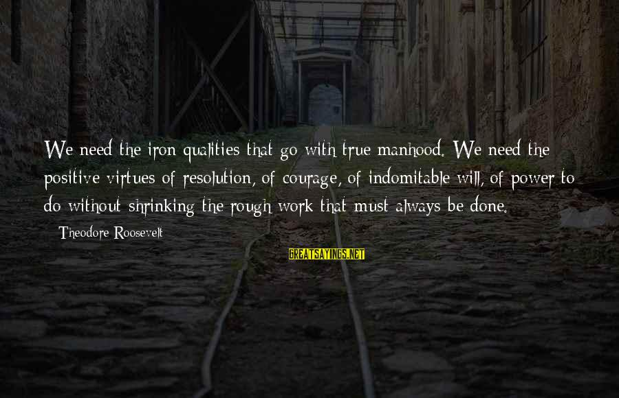 Workaholics Season 4 Episode 6 Sayings By Theodore Roosevelt: We need the iron qualities that go with true manhood. We need the positive virtues