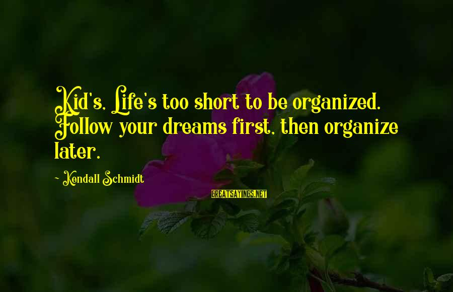 Working Hard On Friday Sayings By Kendall Schmidt: Kid's, Life's too short to be organized. Follow your dreams first, then organize later.