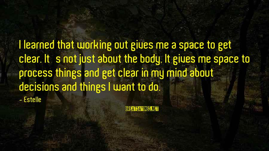 Working Out To Clear Your Mind Sayings By Estelle: I learned that working out gives me a space to get clear. It's not just