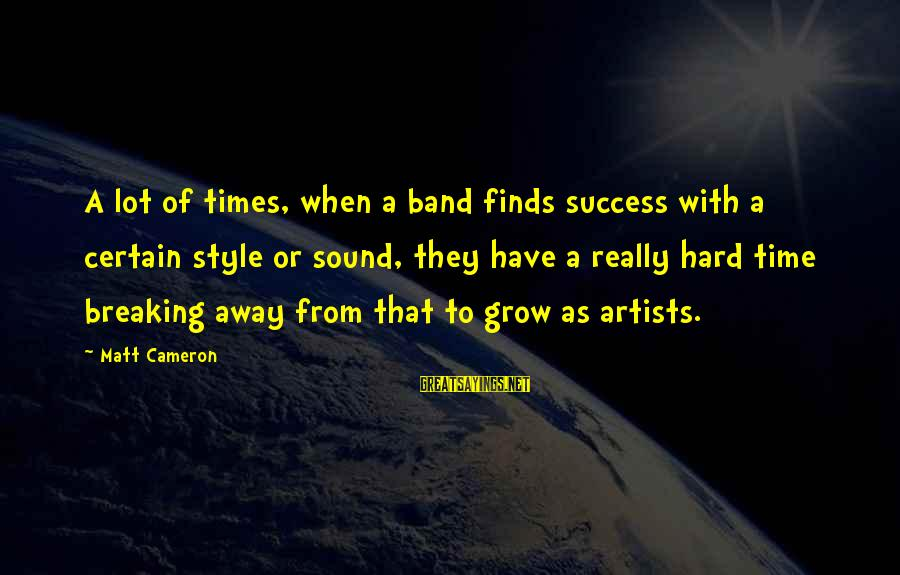 Workout Humor Sayings By Matt Cameron: A lot of times, when a band finds success with a certain style or sound,