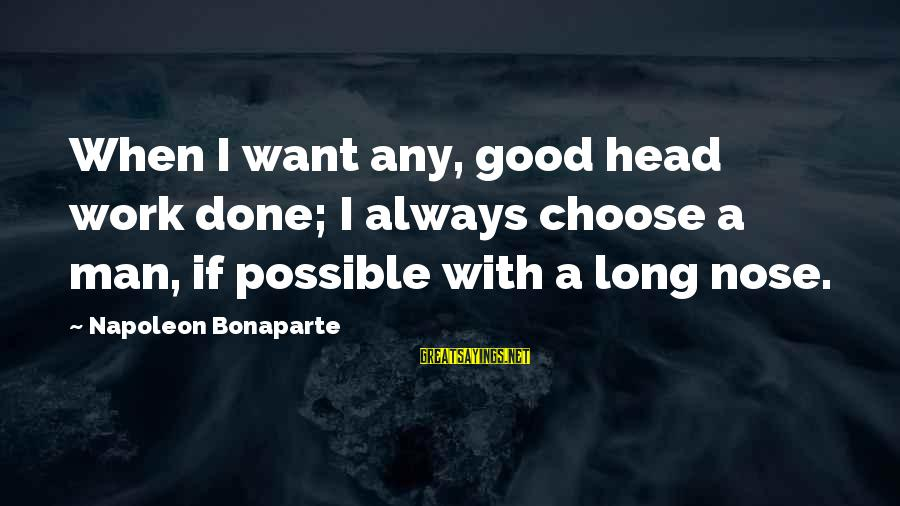 Workout Humor Sayings By Napoleon Bonaparte: When I want any, good head work done; I always choose a man, if possible