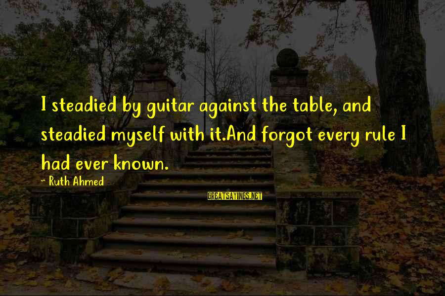 Workout Humor Sayings By Ruth Ahmed: I steadied by guitar against the table, and steadied myself with it.And forgot every rule