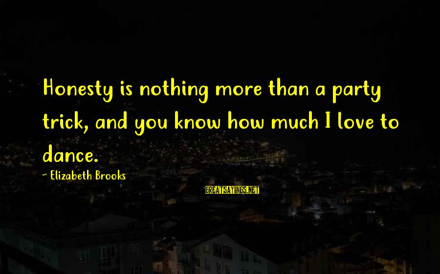 Worksite Wellness Sayings By Elizabeth Brooks: Honesty is nothing more than a party trick, and you know how much I love