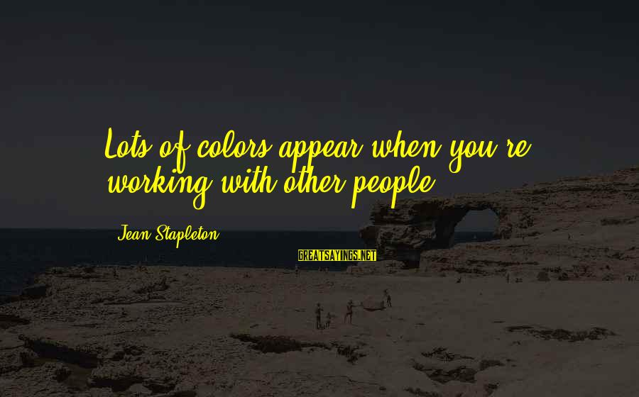 World Invasion Battle Los Angeles Sayings By Jean Stapleton: Lots of colors appear when you're working with other people.