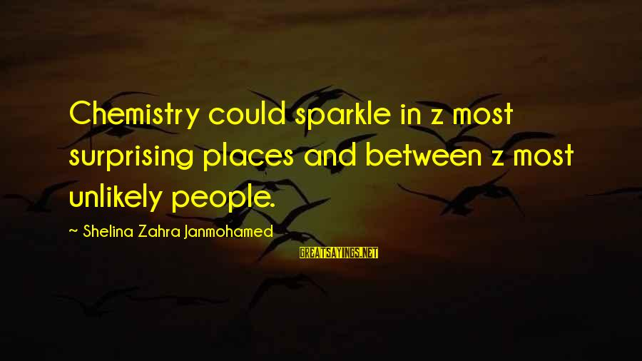 World Invasion Battle Los Angeles Sayings By Shelina Zahra Janmohamed: Chemistry could sparkle in z most surprising places and between z most unlikely people.
