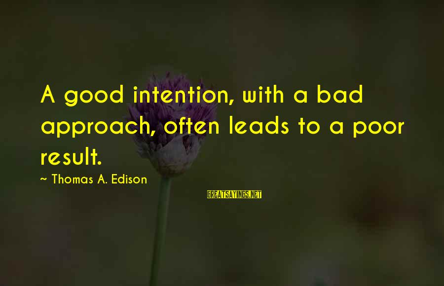 World Invasion Battle Los Angeles Sayings By Thomas A. Edison: A good intention, with a bad approach, often leads to a poor result.