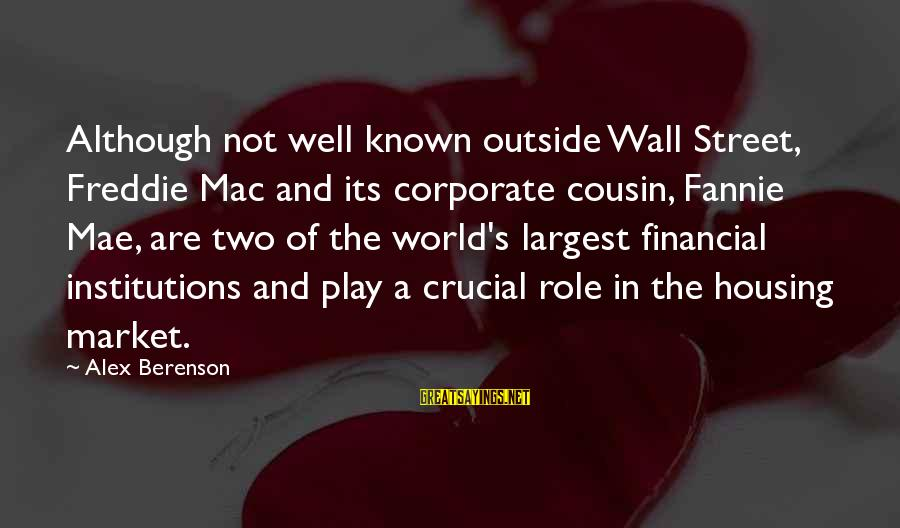 World Known Sayings By Alex Berenson: Although not well known outside Wall Street, Freddie Mac and its corporate cousin, Fannie Mae,
