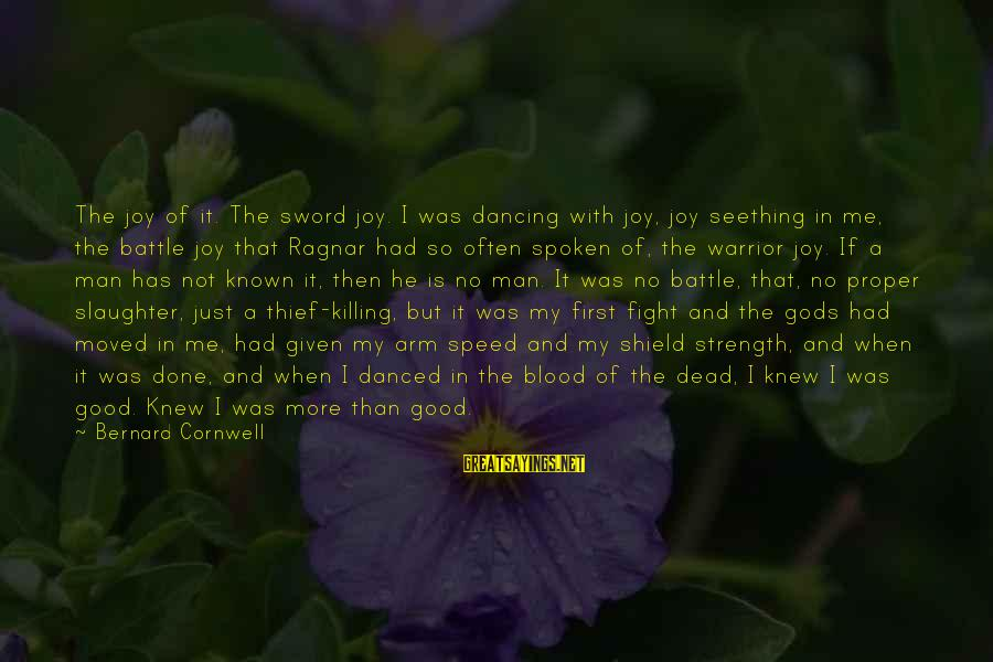 World Known Sayings By Bernard Cornwell: The joy of it. The sword joy. I was dancing with joy, joy seething in