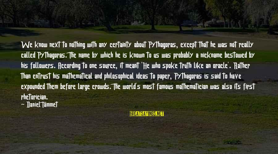 World Known Sayings By Daniel Tammet: We know next to nothing with any certainty about Pythagoras, except that he was not
