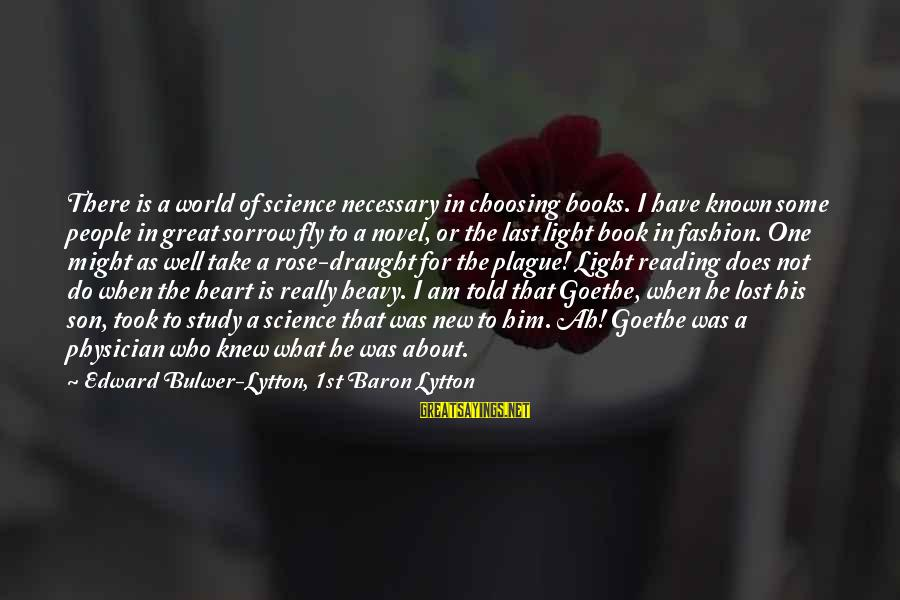 World Known Sayings By Edward Bulwer-Lytton, 1st Baron Lytton: There is a world of science necessary in choosing books. I have known some people