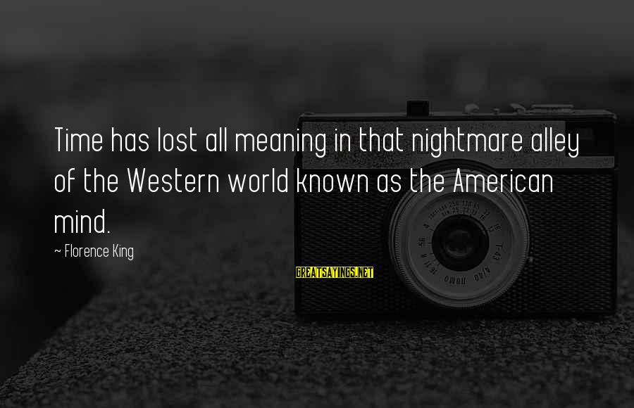 World Known Sayings By Florence King: Time has lost all meaning in that nightmare alley of the Western world known as