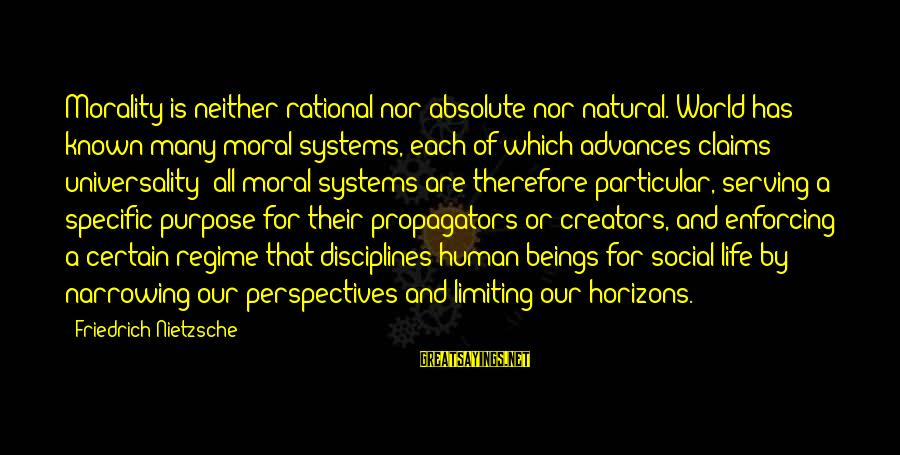 World Known Sayings By Friedrich Nietzsche: Morality is neither rational nor absolute nor natural. World has known many moral systems, each