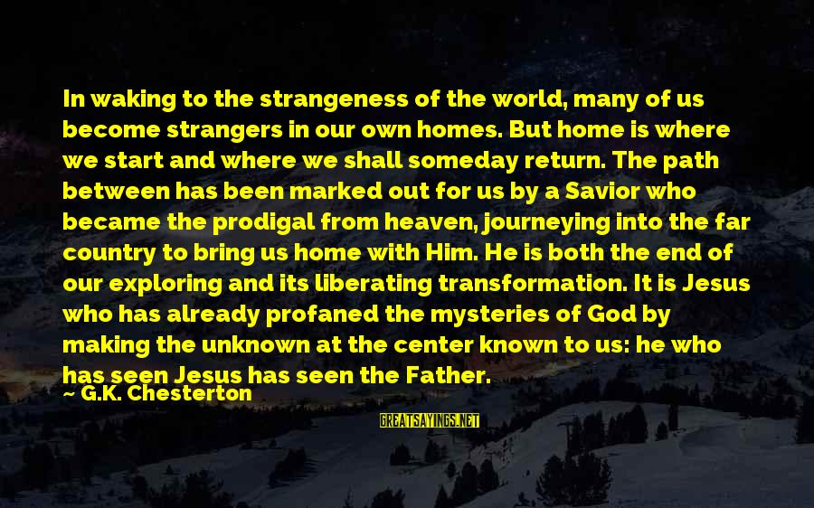 World Known Sayings By G.K. Chesterton: In waking to the strangeness of the world, many of us become strangers in our